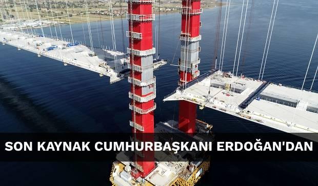 Köprünün Son Kaynağını Erdoğan Yapacak