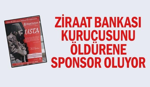 Ziraat Bankası Kurucusunu Öldürene Sponsor Oluyor