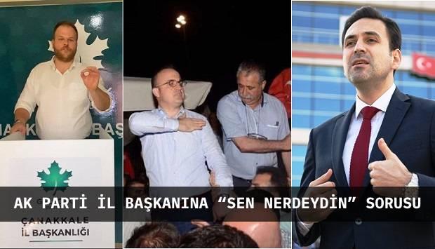 """AK Parti İl Başkanına """"Sen Nerdeydin"""" Sorusu"""